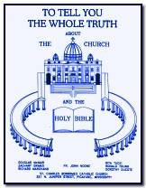 To Tell You The Whole Truth About The Catholic Church And The Bible